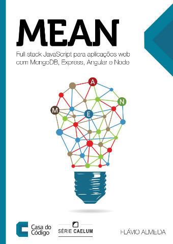 Mean: Full stack JavaScript para aplicações web com MongoDB, Express, Angular e Node Flávio Almeida