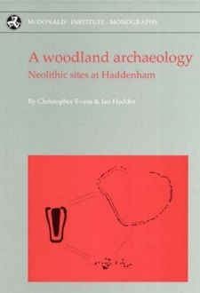 A Woodland Archaeology: Neolithic Sites At Haddenham Christopher    Evans