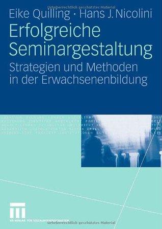 Erfolgreiche Seminargestaltung: Strategien und Methoden in der Erwachsenenbildung Eike Quilling
