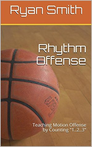 Rhythm Offense: Teaching Motion Offense  by  Counting 1..2..3 by Ryan Smith