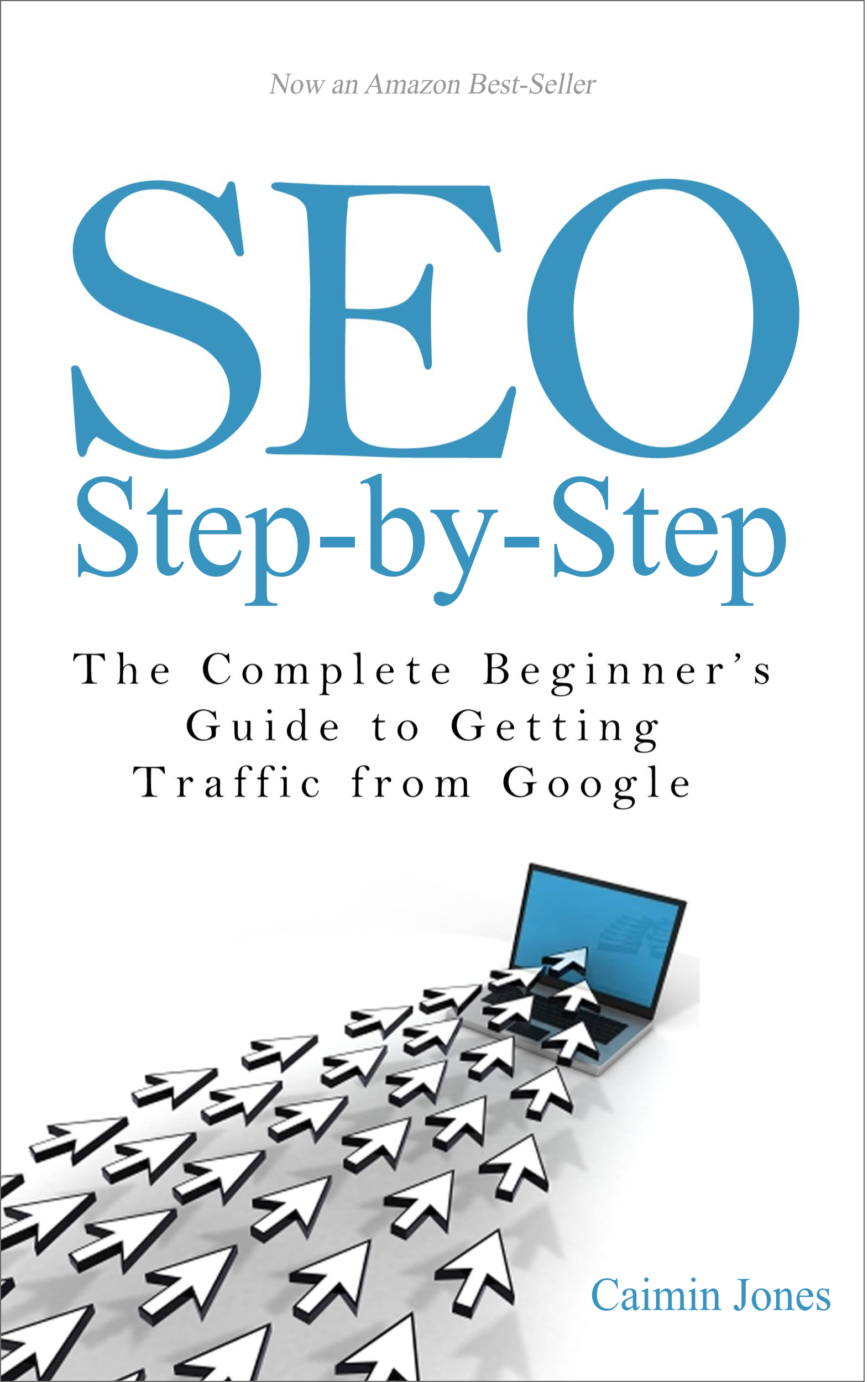 SEO Step-by-Step: The Complete Beginners Guide to Getting Traffic from Google Caimin Jones