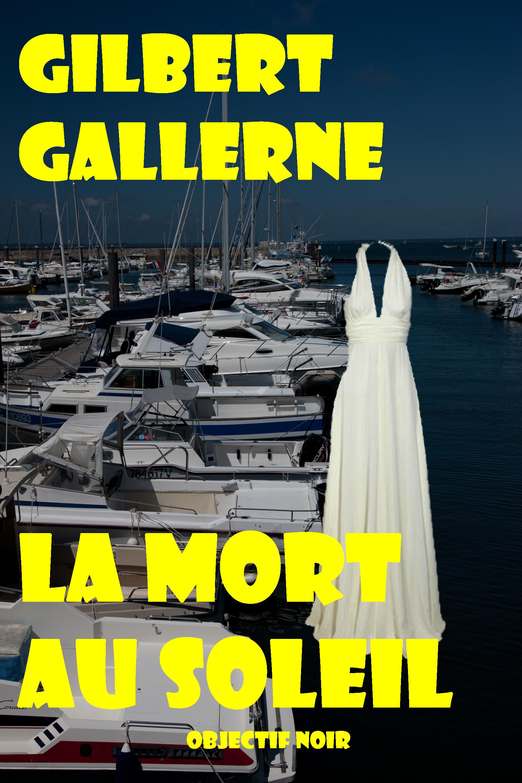 La mort au soleil Gilbert Gallerne