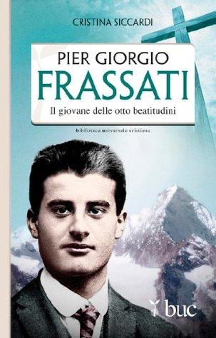 Piergiorgio Frassati. Il giovane delle otto beatitudini Cristina Siccardi