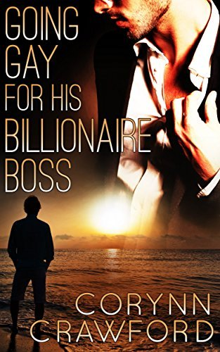 Going Gay for His Billionaire Boss  by  Corynn Crawford