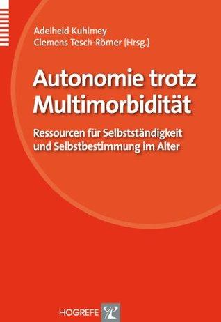 Autonomie trotz Multimorbidität: Ressourcen für Selbstständigkeit und Selbstbestimmung im Alter  by  Adelheid Kuhlmey