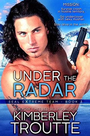 Under the Radar (SEAL EXtreme Team #3)  by  Kimberley Troutte