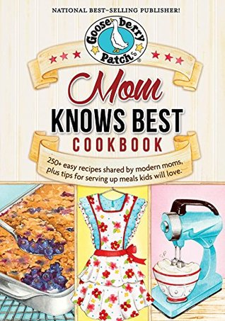Mom Knows Best Cookbook (Everyday Cookbook Collection)  by  Gooseberry Patch