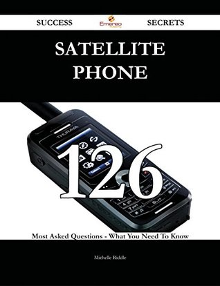 satellite phone 126 Success Secrets - 126 Most Asked Questions On satellite phone - What You Need To Know Michelle Riddle