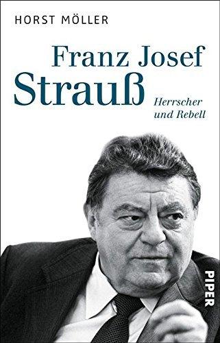 Franz Josef Strauß: Herrscher und Rebell  by  Horst Möller