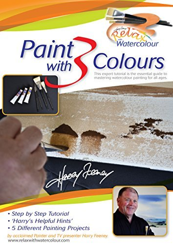 Paint with 3 Colours: This expert tutorial is the essential guide to mastering watercolour painting for all ages Harry Feeney