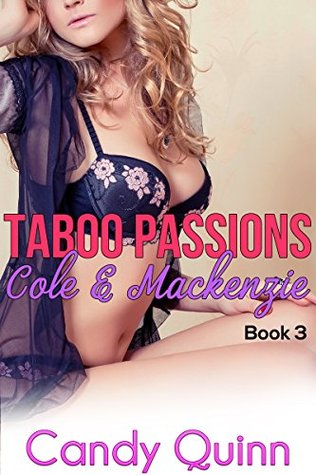 Taboo Passions: Cole & Mackenzie (Book 3)  by  Candy Quinn