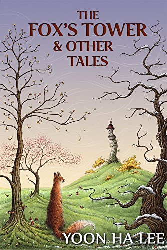 The Foxs Tower and Other Tales  by  Yoon Ha Lee
