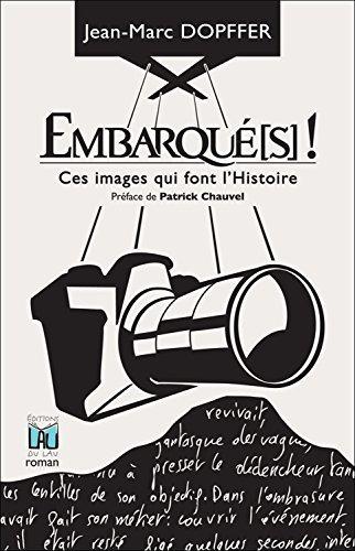Embarqué(s) !: Ces images qui font lHistoire  by  Jean-Marc DOPFFER