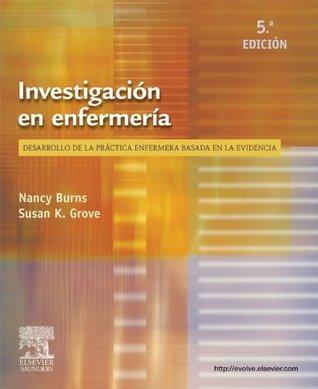 Investigación en enfermería + Evolve: Desarrollo de la práctica enfermera basada en la evidencia  by  Nancy Burns
