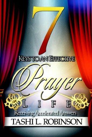 7 Keys to an Effective Prayer Life Tashi L Robinson
