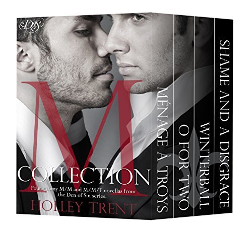 M Collection: Four Steamy M/M/F Menage and M/M Romance Novellas from the Den of Sin Series  by  Holley Trent