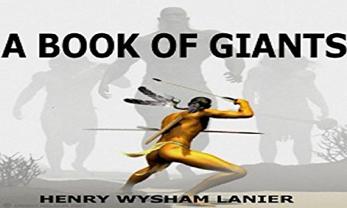 A BOOK OF GIANTS: TALES OF VERY TALL MEN OF MYTH, LEGEND, HISTORY, AND SCIENCE Henry Wysham Lanier