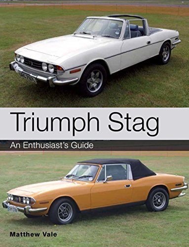 Triumph Stag: An Enthusiasts Guide Matthew Vale