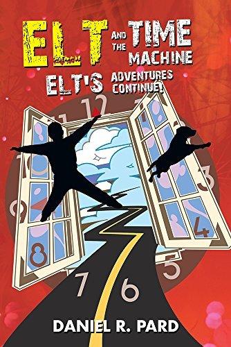 ELT And The Time Machine: Elts Adventures Continue! Daniel R. Pard