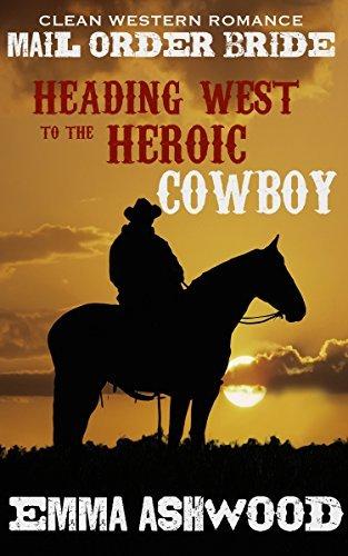 Heading West To The Heroic Cowboy Emma Ashwood