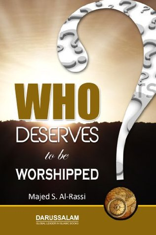 Who Deserves To Be Worshipped Majed S. Al-Rassi