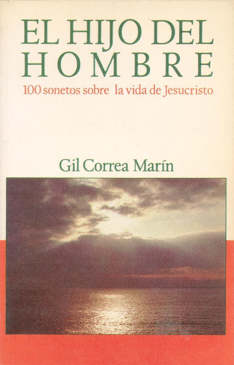 El Hijo del Hombre: 100 sonetos sobre la vida de Jesucristo Gil Correa Marín
