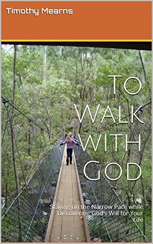 To Walk with God: Staying on the Narrow Path while Discovering Gods Will for Your Life Timothy Mearns