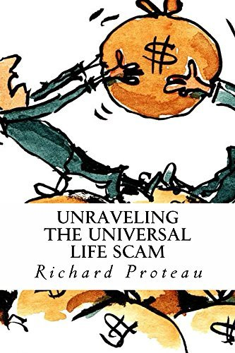 Unraveling The Universal Life Scam (The Shorter Truth Book 1) Richard Proteau