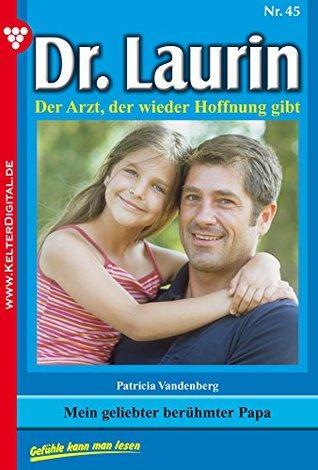 Mein geliebter berühmter Papa: Dr. Laurin 45 - Arztroman  by  Patricia Vandenberg