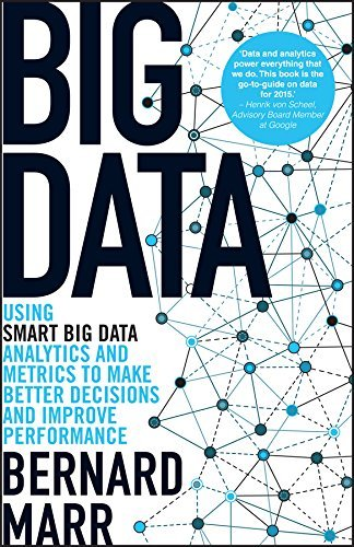 Big Data: Using SMART Big Data, Analytics and Metrics To Make Better Decisions and Improve Performance  by  Bernard Marr