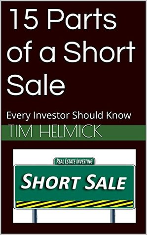 15 Parts of a Short Sale: Every Investor Should Know  by  Tim Helmick