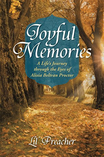 Joyful Memories: A Lifes Journey through the Eyes of Alisia Beltran Proctor Lil Preacher