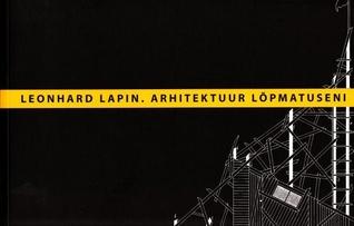 Arhitektuur lõpmatuseni. Leonhard Lapini kujunemine ja olemine arhitektuuris  by  Mait Väljas