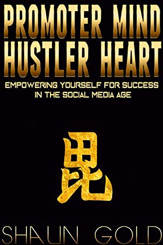 Promoter Mind, Hustler Heart: Empowering Yourself for Success in the Social Media Age  by  Shaun Gold