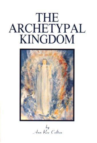 The Archetypal Kingdom  by  Ann Ree Colton