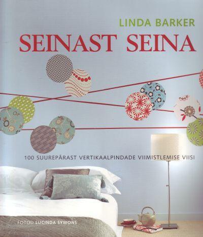 Seinast seina : 100 suurepärast vertikaalpindade viimistlemise viisi  by  Linda Barker