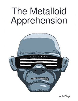 The Metalloid Apprehension  by  Anh Diep