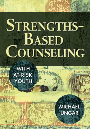 Strengths-Based Counseling With At-Risk Youth  by  Michael (Mic) Ungar