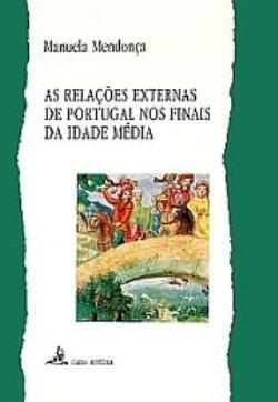 As Relações Externas de Portugal nos Finais da Idade Média Manuela Mendonça
