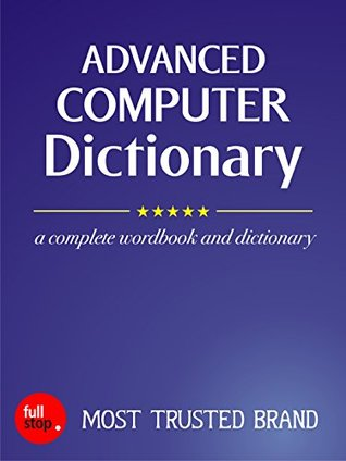 Advanced Computer Dictionary  by  fullstop Editorial Board
