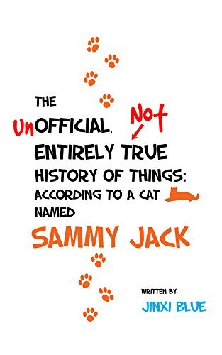 The Unofficial Not Entirely True History of Things According to a Cat Named Sammy Jack Jinxi Blue