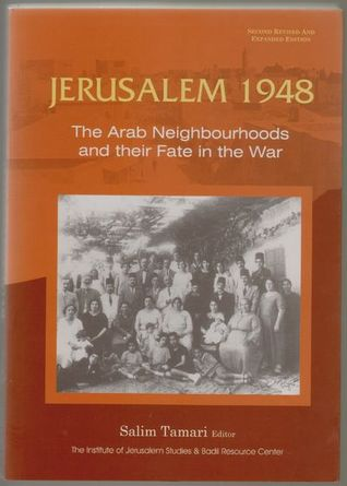 Jerusalem 1948: The Arab Neighbourhoods and Their  Fate in the War  by  Salim Tamari