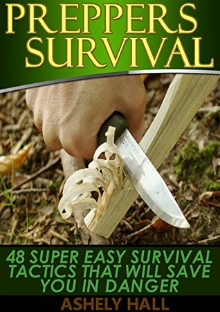 Preppers Survival: 48 Super Easy Survival Tactics That Will Save You In Danger (Preppers Survival, preppers survival books, preppers survival guide)  by  Ashely Hall