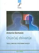 Osjećaj zbivanja : tijelo, emocije i postanak svijesti Antonio R. Damasio