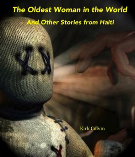 The Oldest Woman in the World and Other Stories from Haiti  by  Kirk Colvin