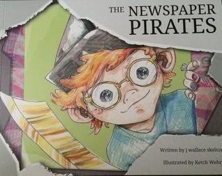The Newspaper Pirates j wallace skelton
