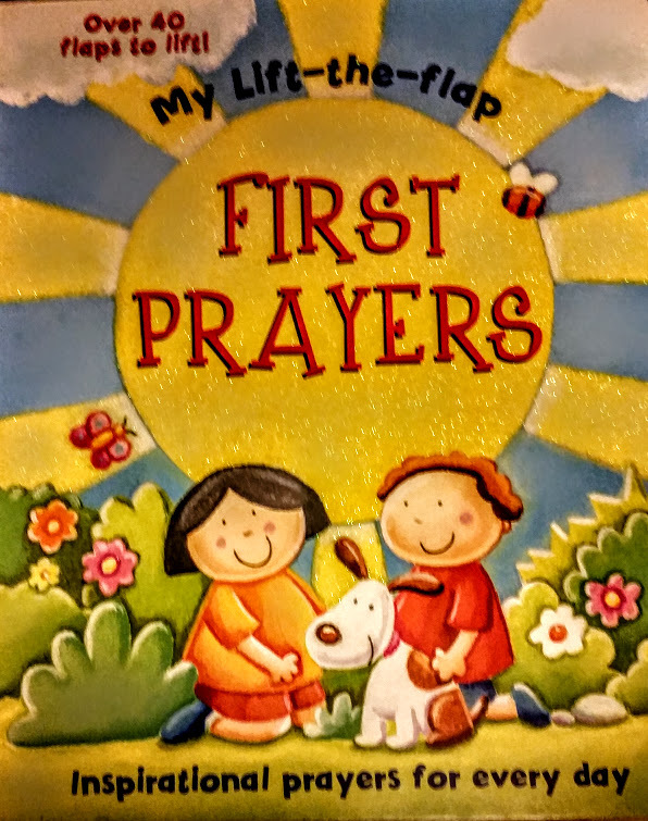 First Prayers: Inspirational Prayers for Every Day Katherine Sully