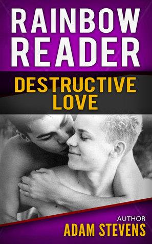 Rainbow Reader Purple: Destructive Love  by  Adam Stevens