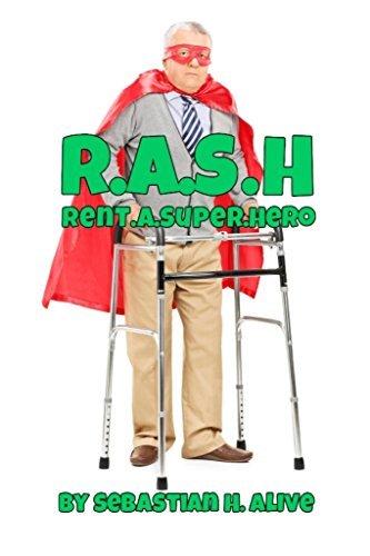 R.A.S.H (Rent.A.Super.Hero)  by  Sebastian H. Alive