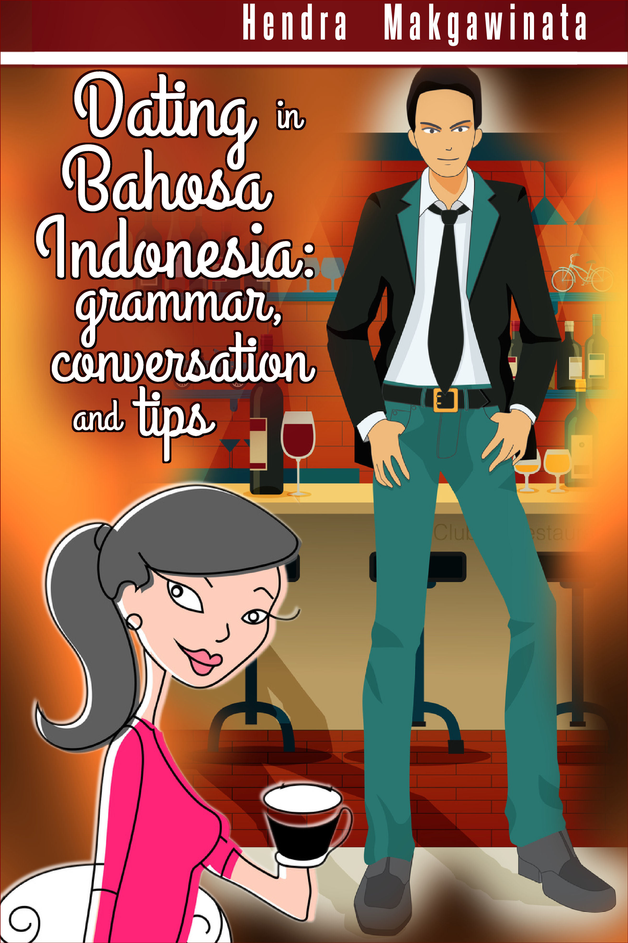 Dating in Bahasa Indonesia: grammar, conversation and tips Hendra Makgawinata